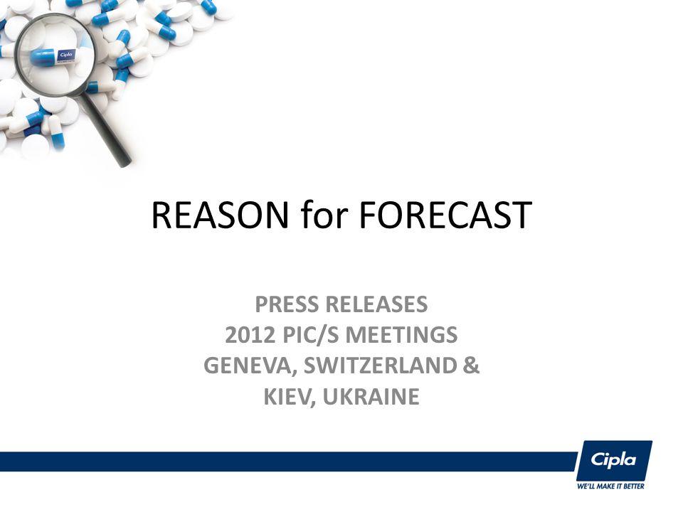 REASON for FORECAST PRESS RELEASES 2012 PIC/S MEETINGS GENEVA, SWITZERLAND & KIEV, UKRAINE