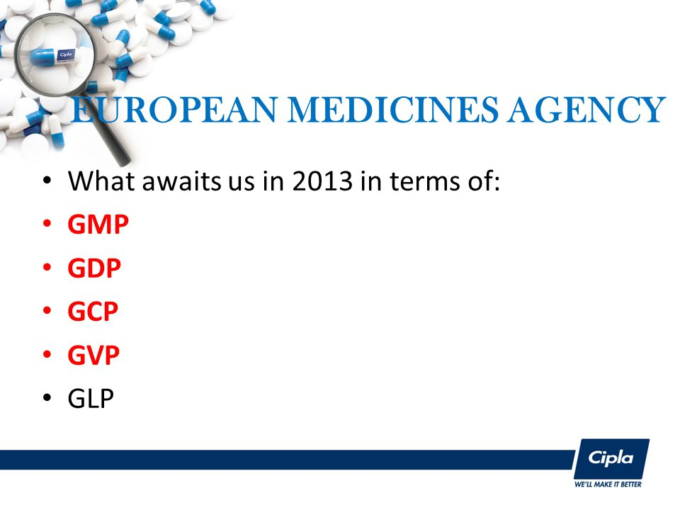 EUROPEAN MEDICINES AGENCY What awaits us in 2013 in terms of: GMP GDP GCP GVP GLP