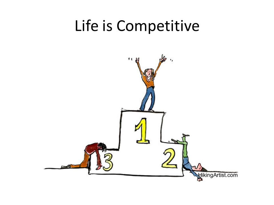 Life is Competitive