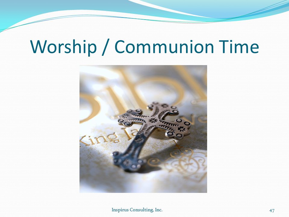 Worship / Communion Time Inspirus Consulting, Inc.47