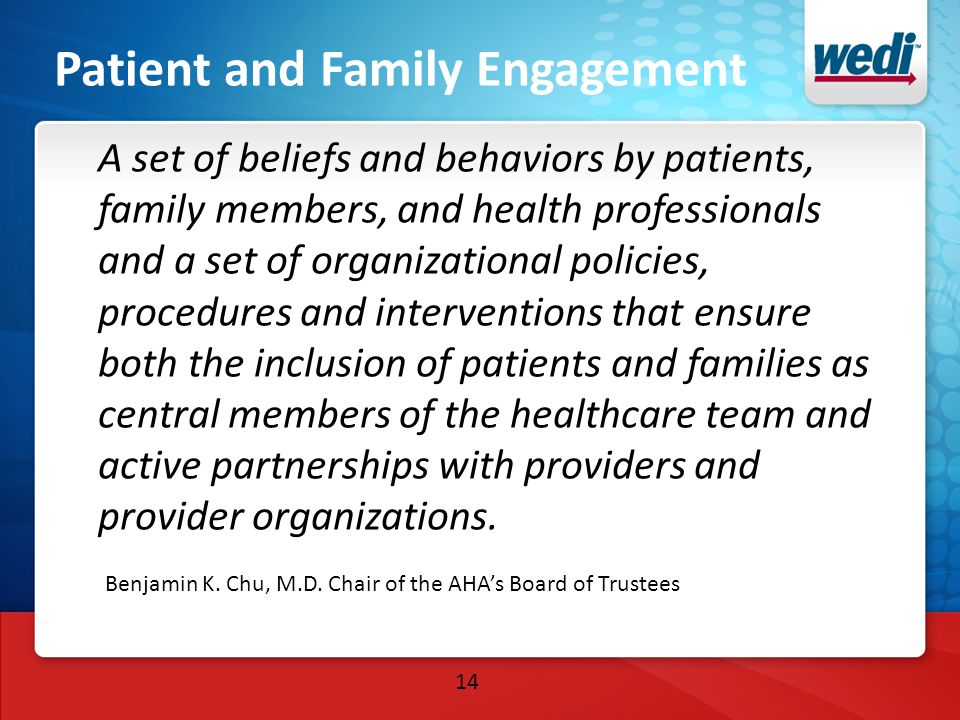 Patient and Family Engagement A set of beliefs and behaviors by patients, family members, and health professionals and a set of organizational policie