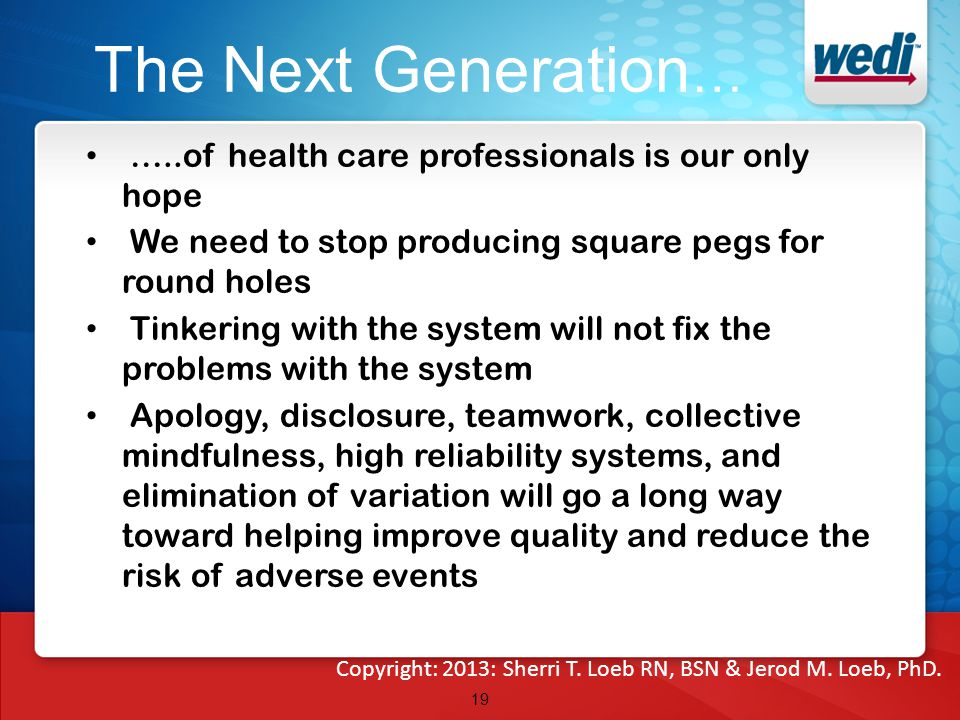 The Next Generation … …..of health care professionals is our only hope We need to stop producing square pegs for round holes Tinkering with the system