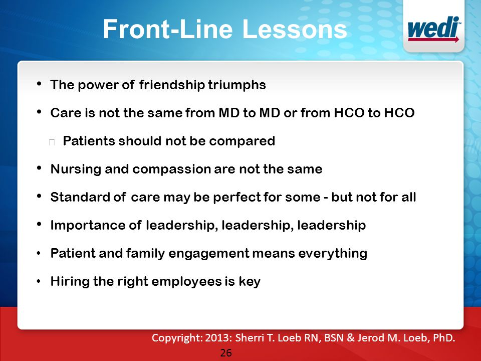26 Front-Line Lessons The power of friendship triumphs Care is not the same from MD to MD or from HCO to HCO ★ Patients should not be compared Nursing
