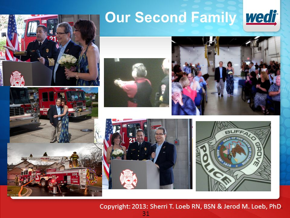 31 Our Second Family Copyright: 2013: Sherri T. Loeb RN, BSN & Jerod M. Loeb, PhD.