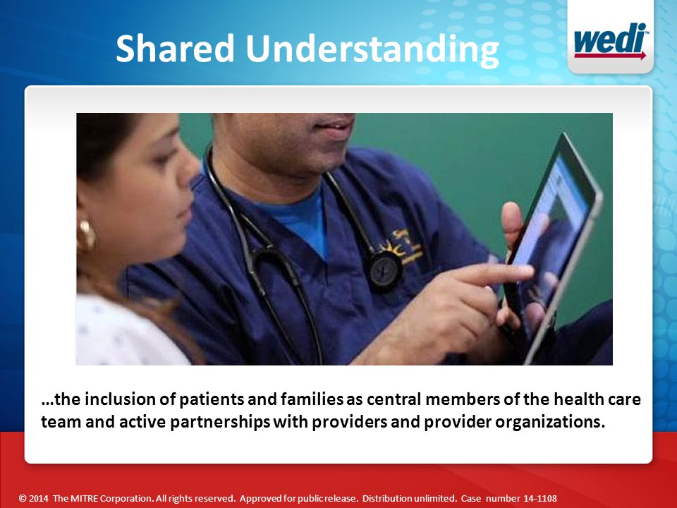 Shared Understanding …the inclusion of patients and families as central members of the health care team and active partnerships with providers and provider organizations.