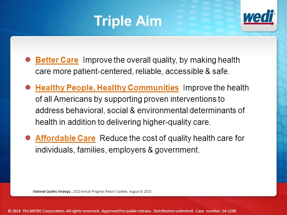 Triple Aim ● Better Care Improve the overall quality, by making health care more patient-centered, reliable, accessible & safe. ● Healthy People, Heal