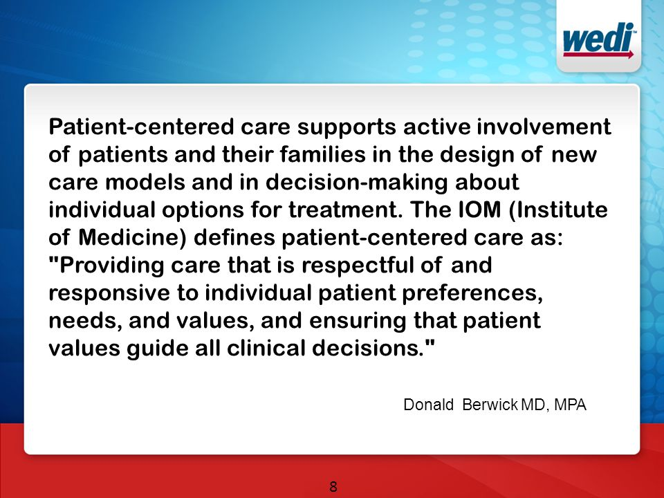 8 Patient-centered care supports active involvement of patients and their families in the design of new care models and in decision-making about indiv