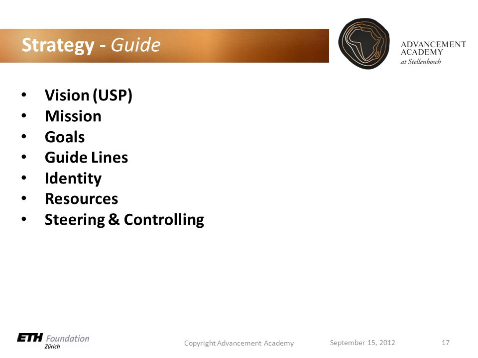 Strategy - Guide Vision (USP) Mission Goals Guide Lines Identity Resources Steering & Controlling Copyright Advancement Academy 17September 15, 2012