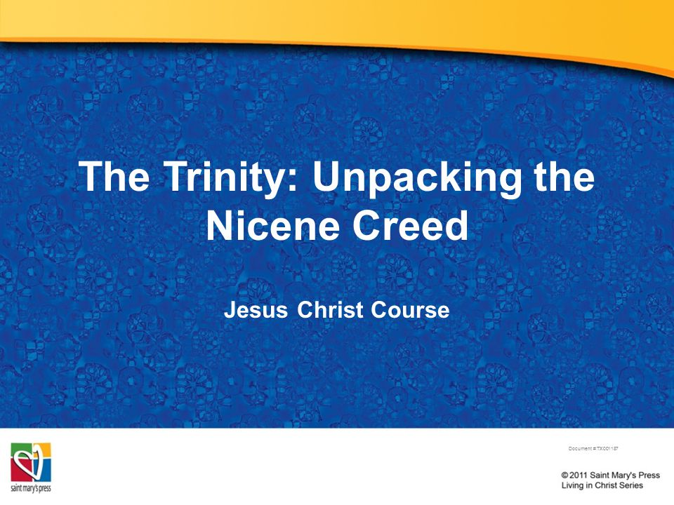 The Trinity: Unpacking the Nicene Creed Jesus Christ Course Document # TX001187