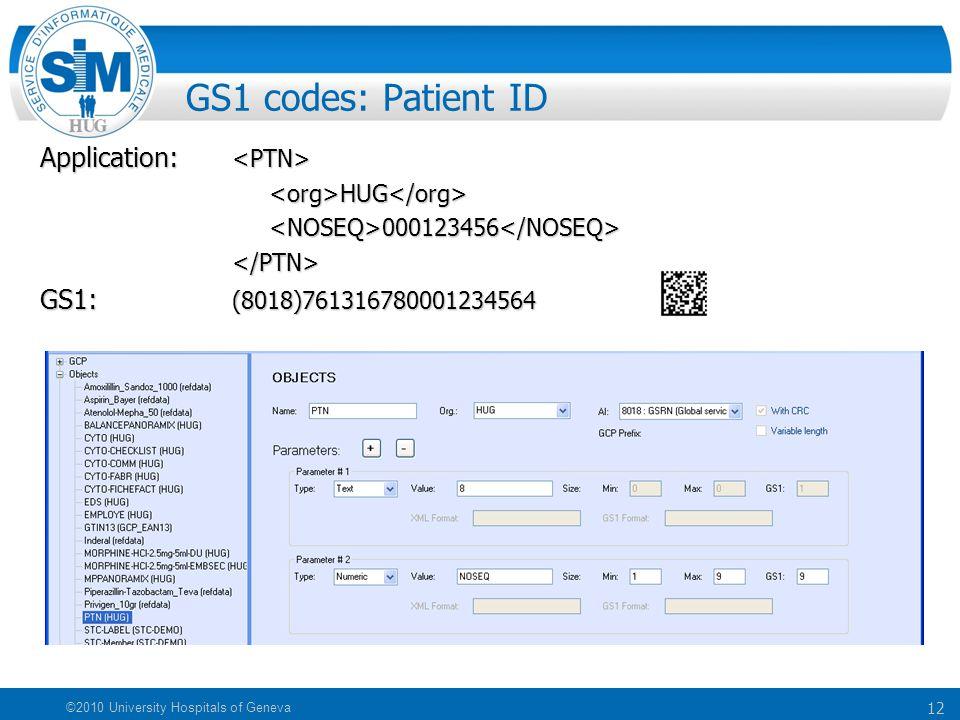 12 ©2010 University Hospitals of Geneva GS1 codes: Patient ID Application: Application: HUG HUG 000123456 000123456 </PTN> GS1: (8018)7613167800012345