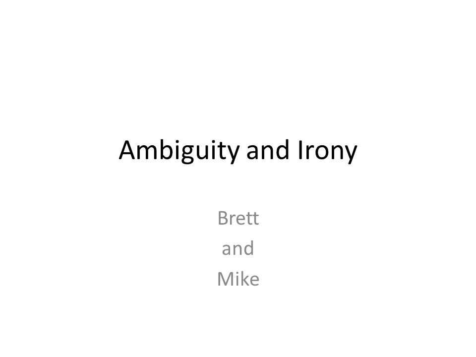Ambiguity and Irony Brett and Mike