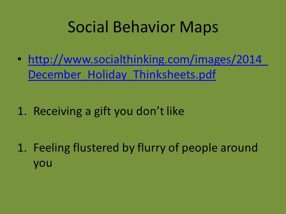 Social Behavior Maps http://www.socialthinking.com/images/2014_ December_Holiday_Thinksheets.pdf http://www.socialthinking.com/images/2014_ December_H