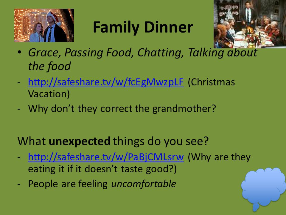 Family Dinner Grace, Passing Food, Chatting, Talking about the food -http://safeshare.tv/w/fcEgMwzpLF (Christmas Vacation)http://safeshare.tv/w/fcEgMw