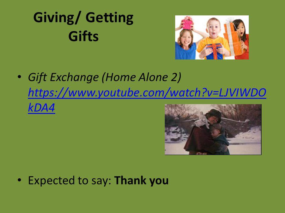 Giving/ Getting Gifts Gift Exchange (Home Alone 2) https://www.youtube.com/watch?v=LJVIWDO kDA4 https://www.youtube.com/watch?v=LJVIWDO kDA4 Expected