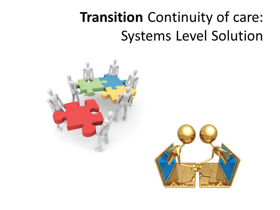 Transition Continuity of care: Systems Level Solution