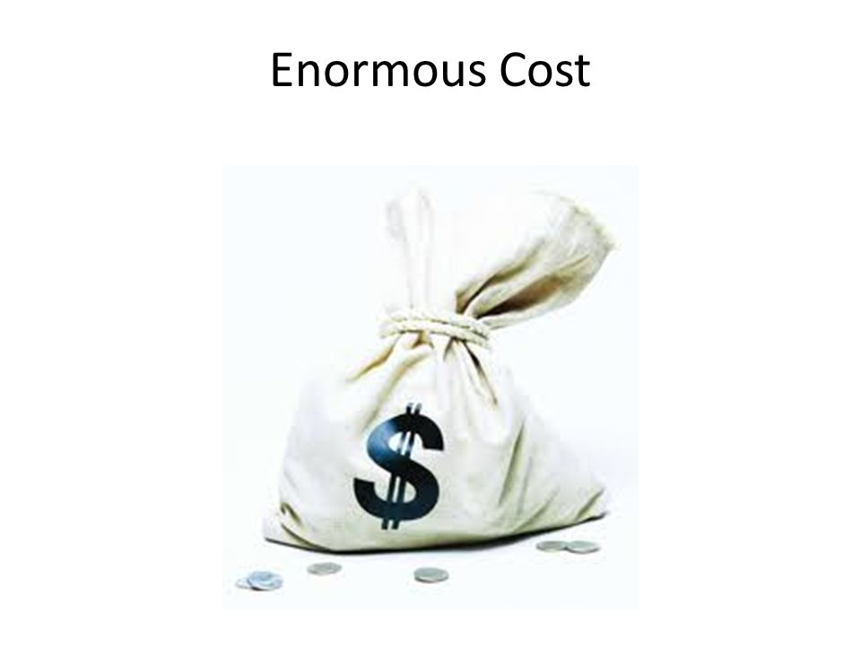 Enormous Cost