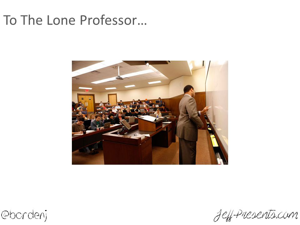 To The Lone Professor…