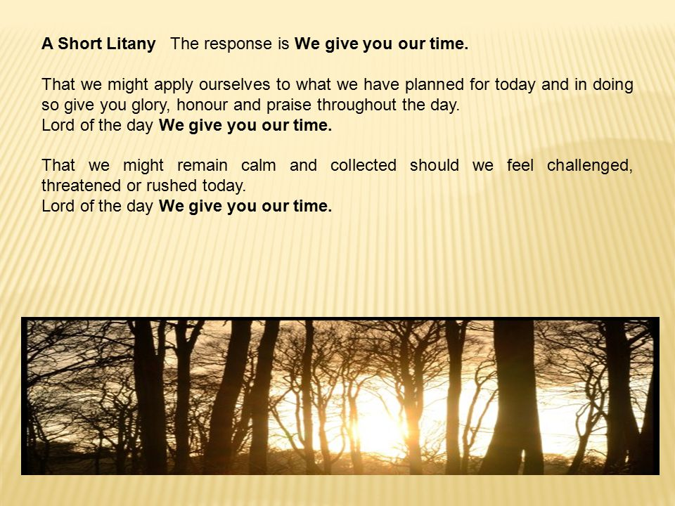 A Short Litany The response is We give you our time.
