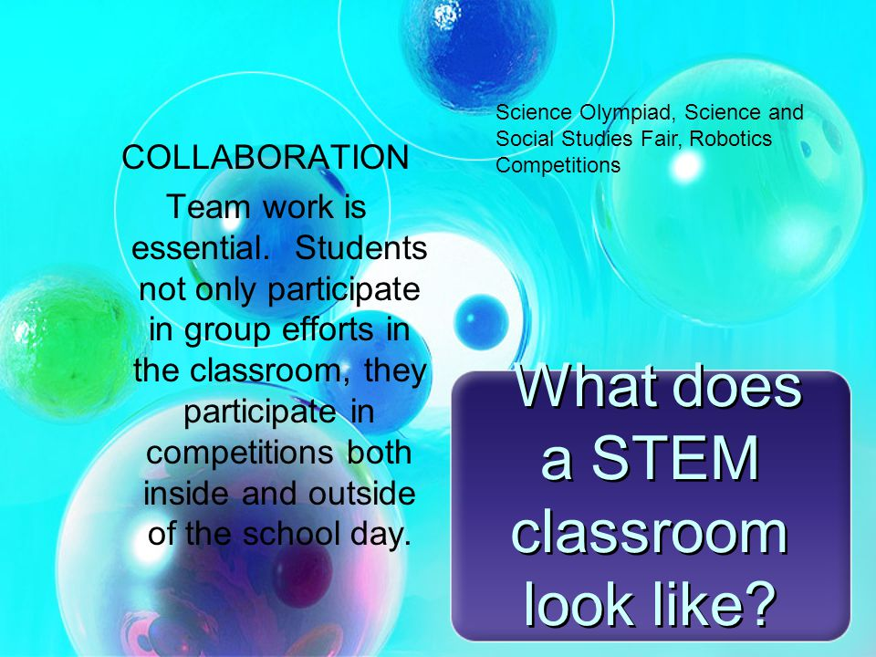 What does a STEM classroom look like. COLLABORATION Team work is essential.