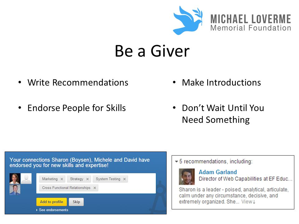 Be a Giver Write Recommendations Endorse People for Skills Make Introductions Don't Wait Until You Need Something