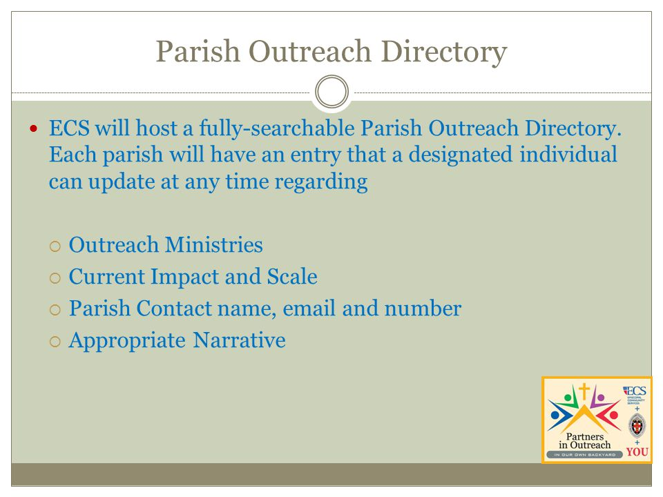 Parish Outreach Directory ECS will host a fully-searchable Parish Outreach Directory. Each parish will have an entry that a designated individual can