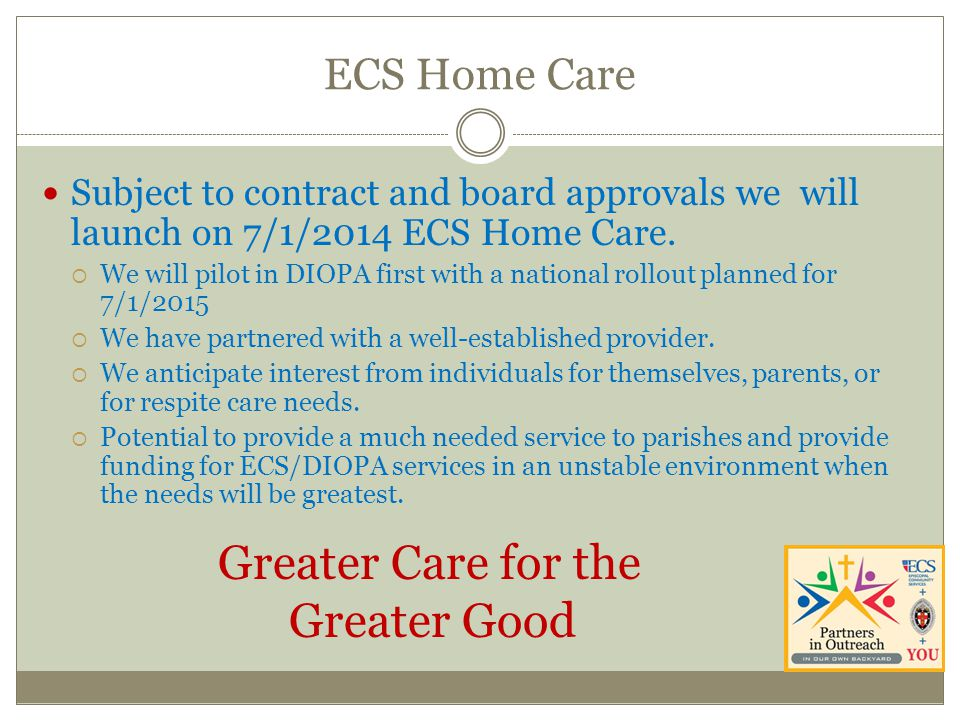 ECS Home Care Subject to contract and board approvals we will launch on 7/1/2014 ECS Home Care.