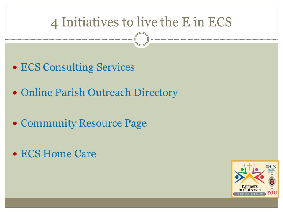 4 Initiatives to live the E in ECS ECS Consulting Services Online Parish Outreach Directory Community Resource Page ECS Home Care