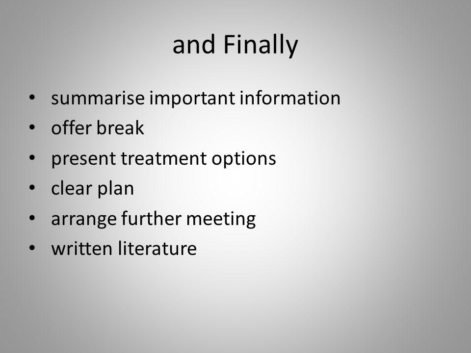 and Finally summarise important information offer break present treatment options clear plan arrange further meeting written literature