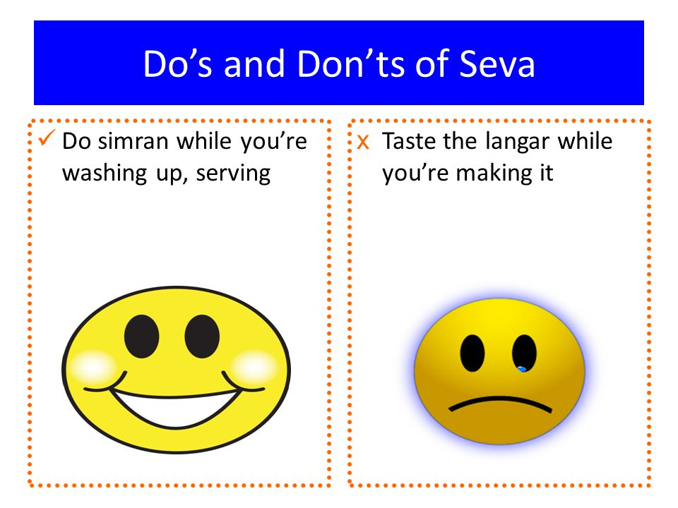 Do's and Don'ts of Seva x Taste the langar while you're making it Do simran while you're washing up, serving