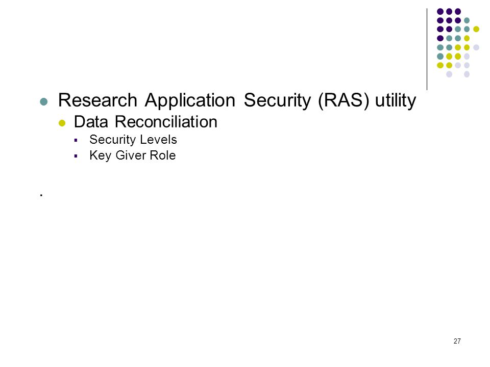 Data Reconciliation  Security Levels  Key Giver Role. 27