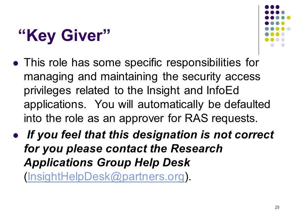 """""""Key Giver"""" This role has some specific responsibilities for managing and maintaining the security access privileges related to the Insight and InfoEd"""