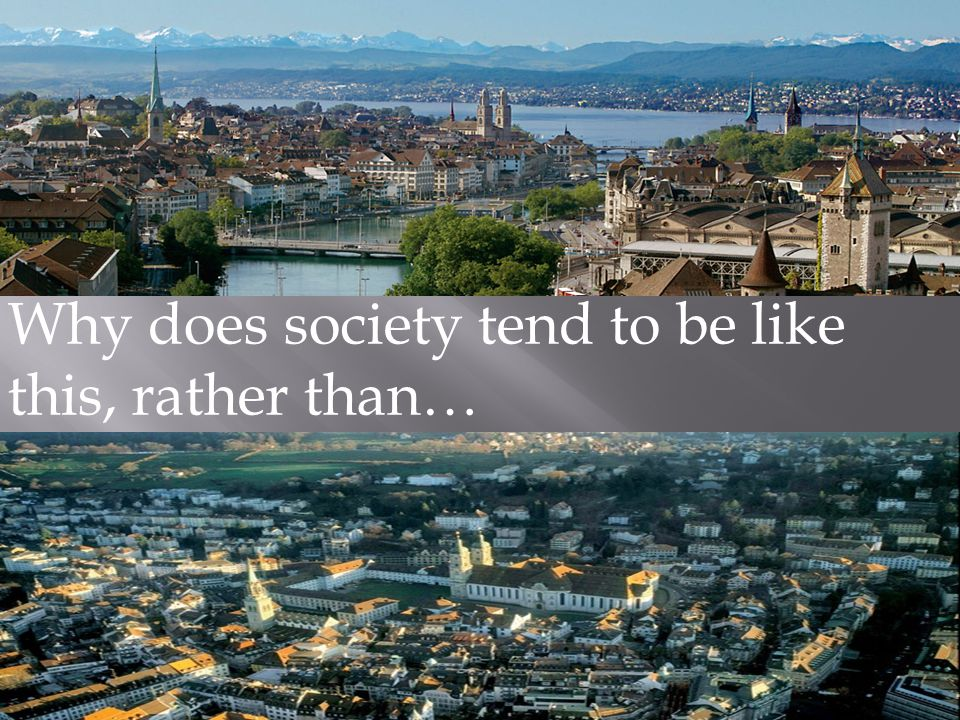 Why does society tend to be like this, rather than…