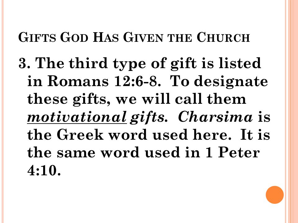 G IFTS G OD H AS G IVEN THE C HURCH 3. The third type of gift is listed in Romans 12:6-8.