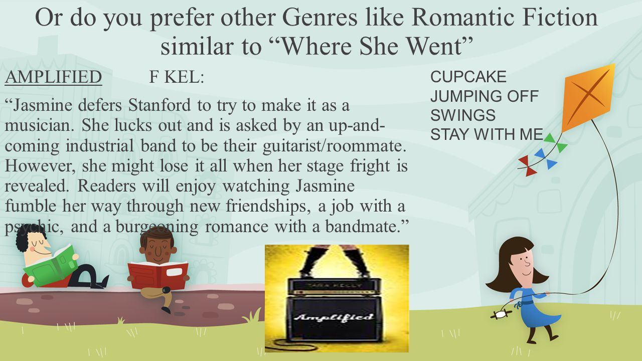 Or do you prefer other Genres like Romantic Fiction similar to Where She Went AMPLIFIED F KEL: Jasmine defers Stanford to try to make it as a musician.