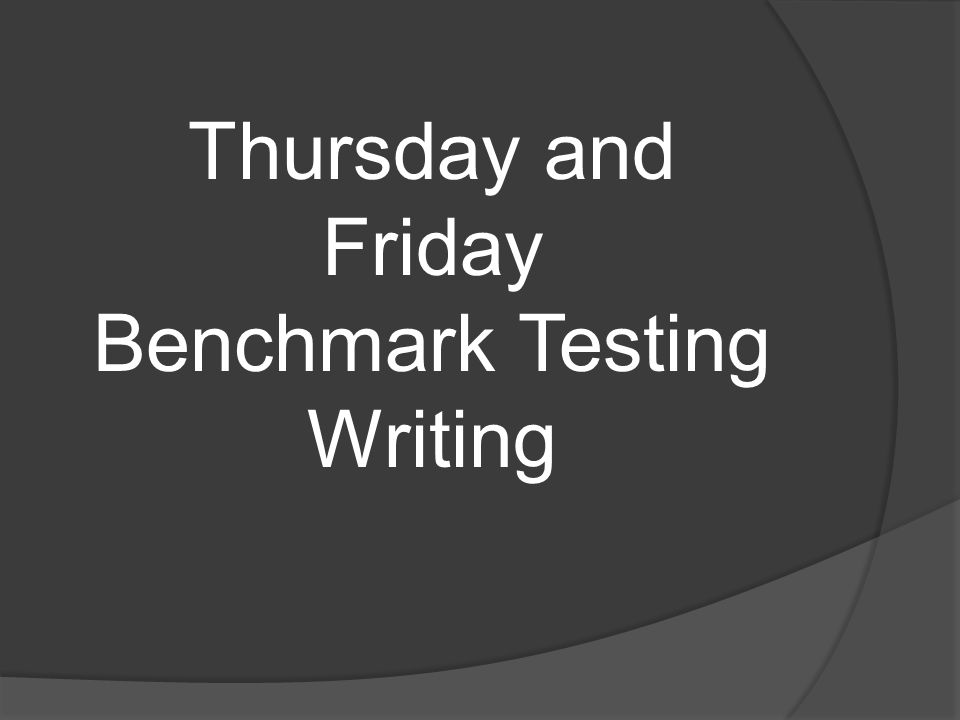 Thursday and Friday Benchmark Testing Writing