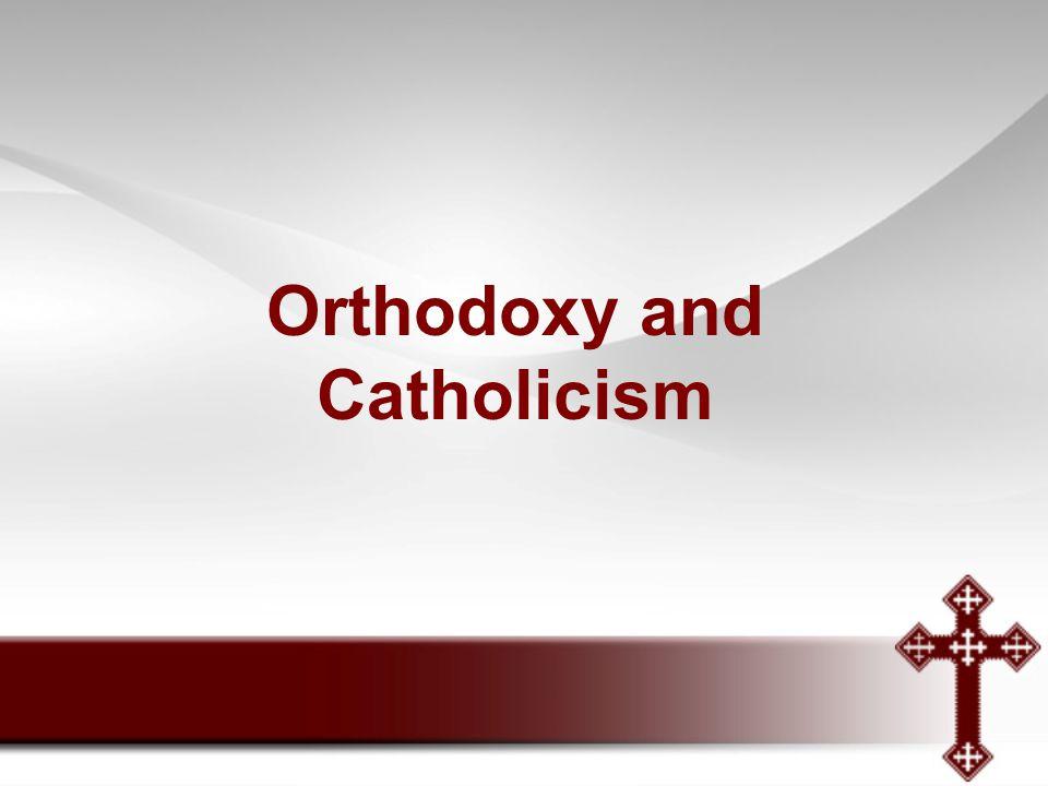 Orthodoxy and Catholicism