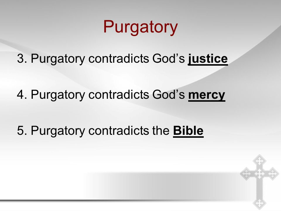 Purgatory 3. Purgatory contradicts God's justice 4.