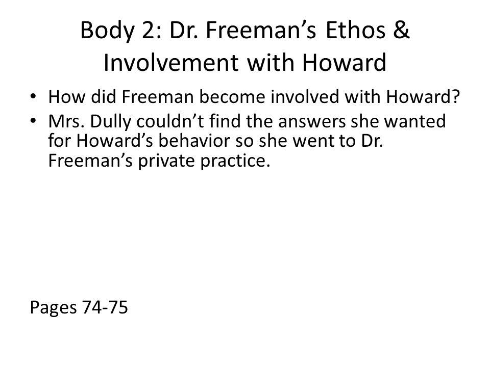 Body 2: Dr.Freeman's Ethos & Involvement with Howard How did Freeman become involved with Howard.