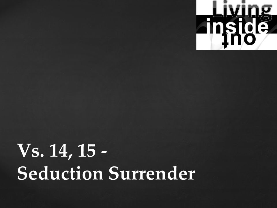 Vs. 14, 15 - Seduction Surrender