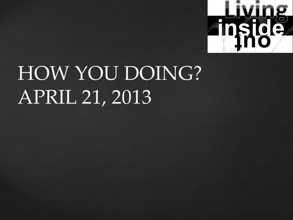 HOW YOU DOING APRIL 21, 2013