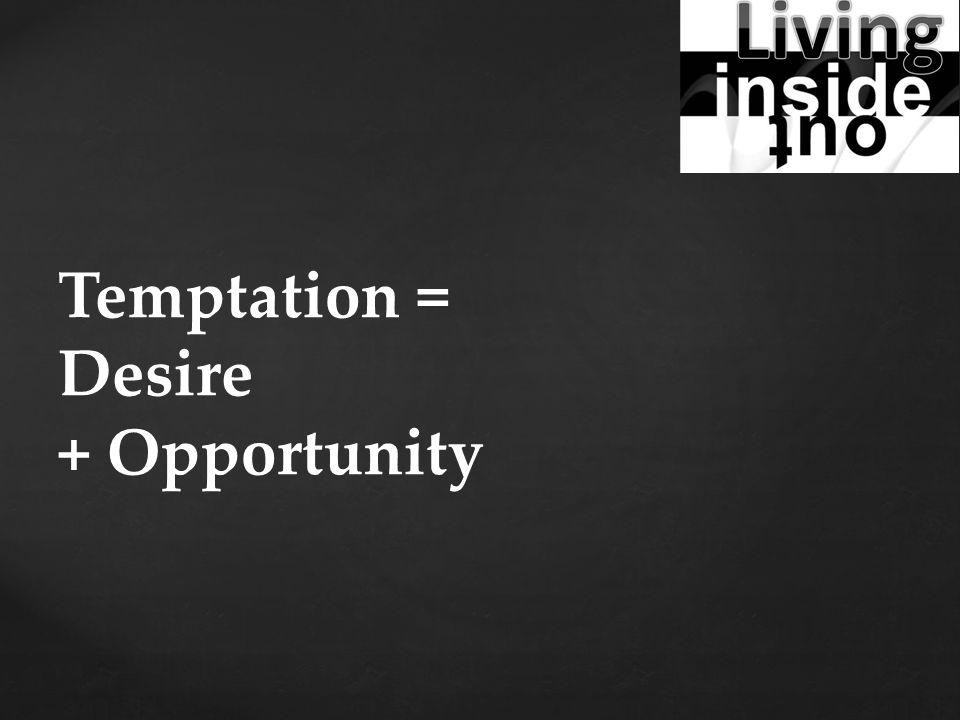 Temptation = Desire + Opportunity