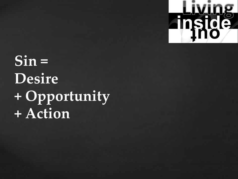 Sin = Desire + Opportunity + Action