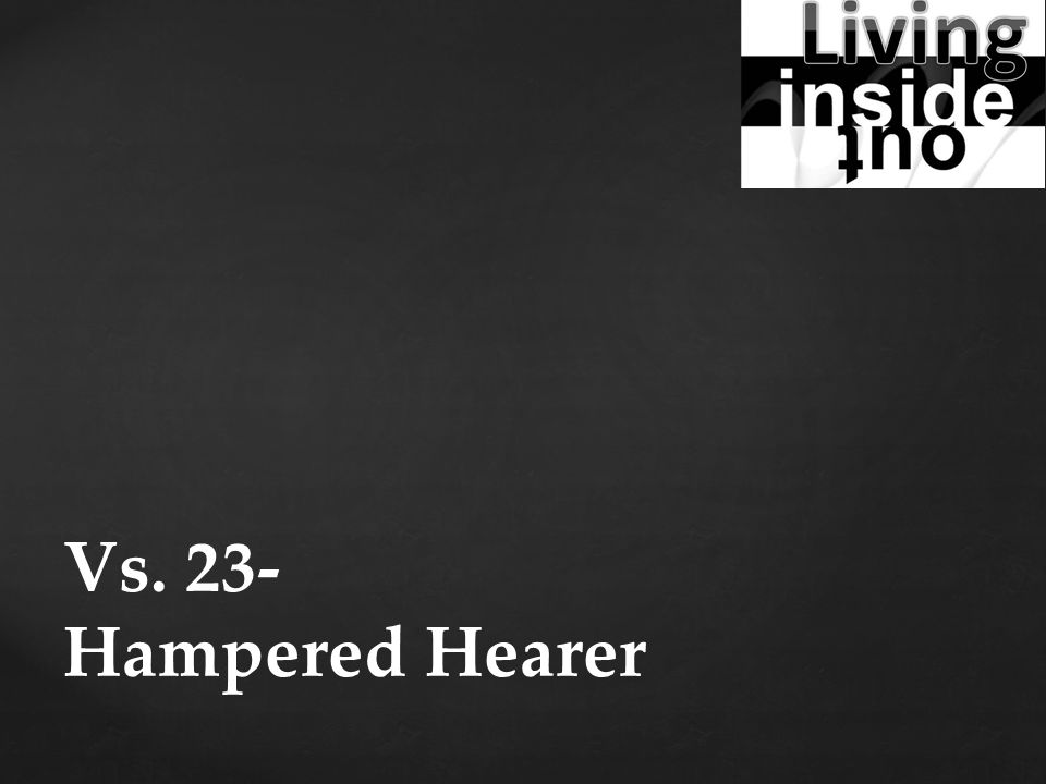 Vs. 23- Hampered Hearer