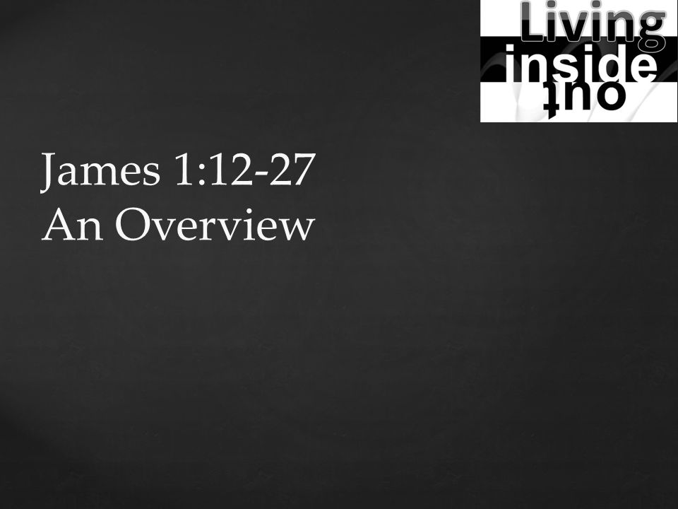 James 1:12-27 An Overview