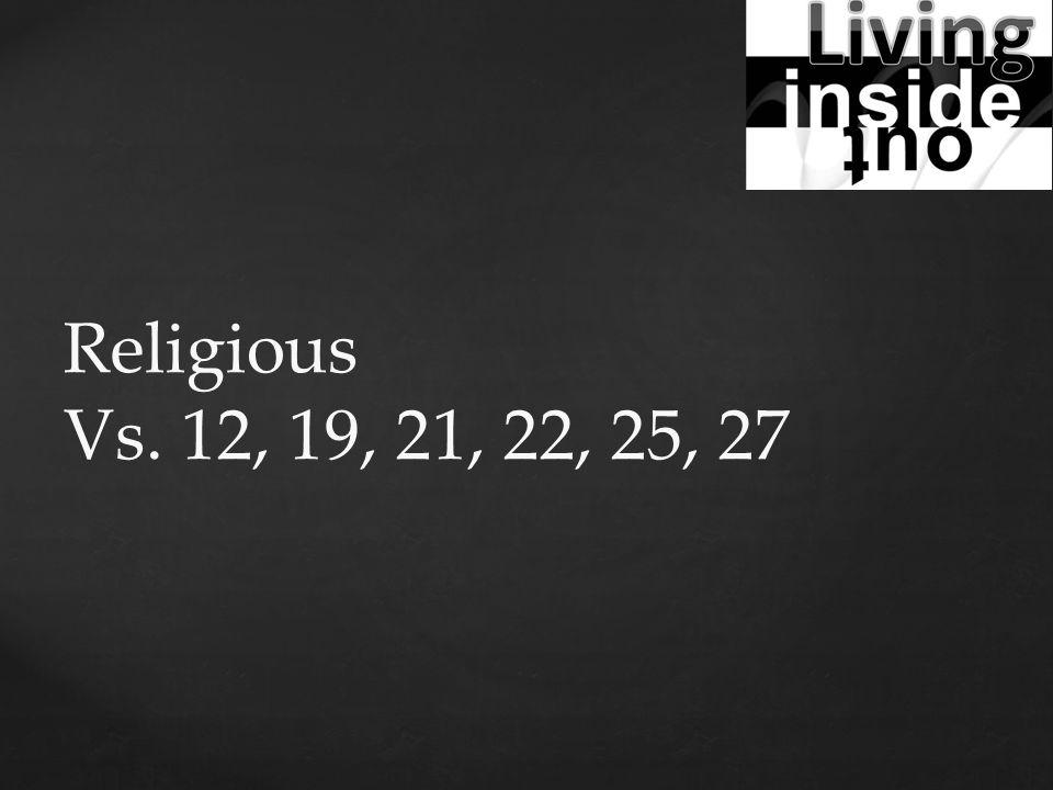 Religious Vs. 12, 19, 21, 22, 25, 27