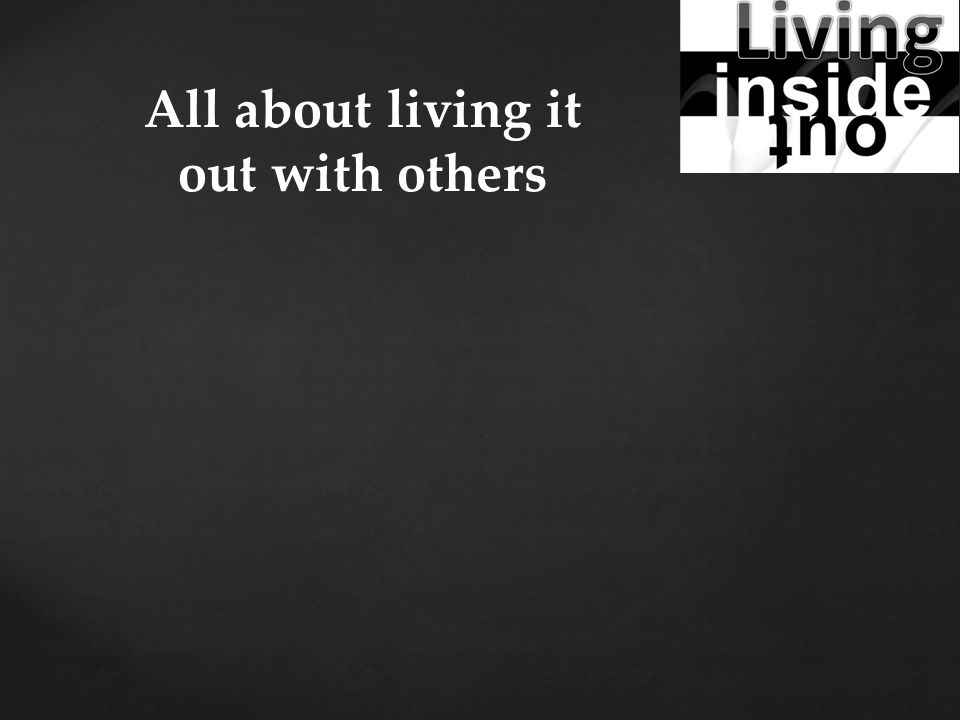 All about living it out with others