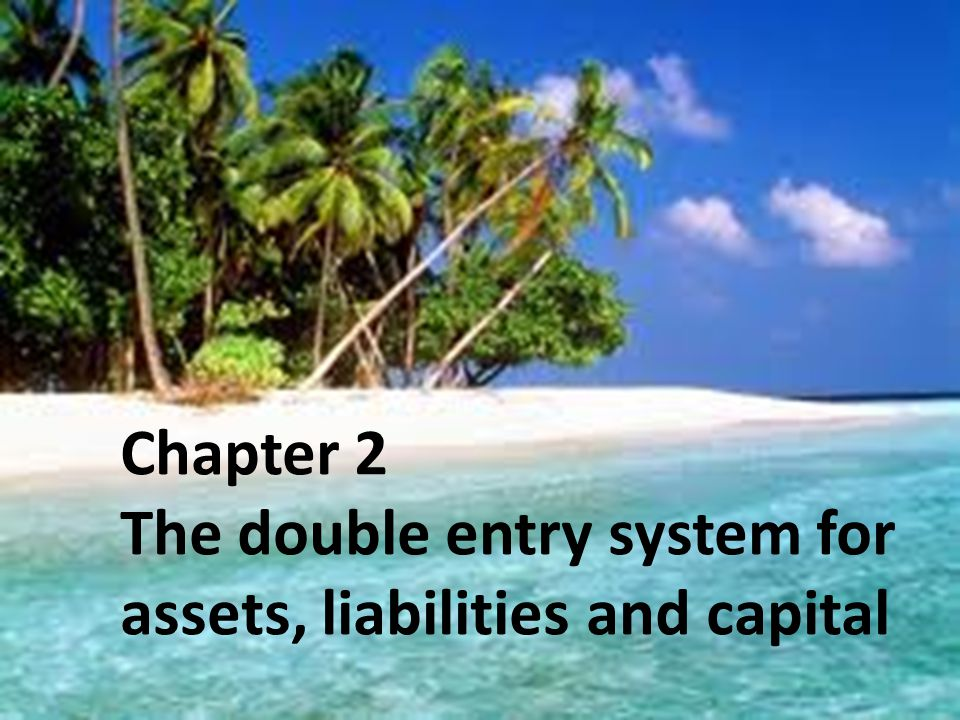 Frank Wood and Alan Sangster, Frank Wood's Business Accounting 1, 12 th Edition, © Pearson Education Limited 2012 Slide 2.1 Chapter 2 The double entry system for assets, liabilities and capital
