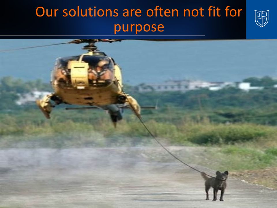 Our solutions are often not fit for purpose