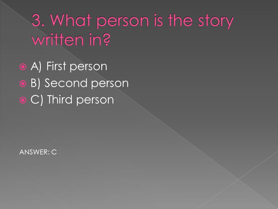  A) First person  B) Second person  C) Third person ANSWER: C