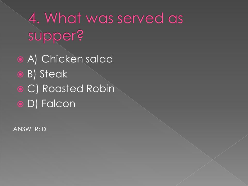  A) Chicken salad  B) Steak  C) Roasted Robin  D) Falcon ANSWER: D